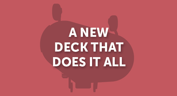 A new deck that does it all