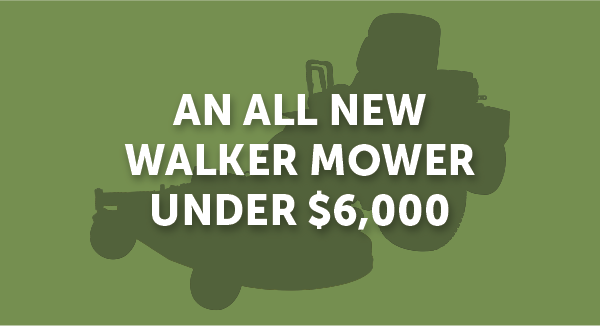 An all new Walker Mower under $6,000